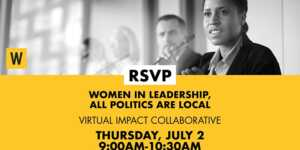 Women in Leadership, All Politics are Local Impact Collaborative