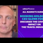 Booking Holdings CEO Glenn Fogel discusses the disruptions of the travel industry during COVID-19